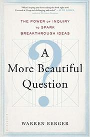 A MORE BEAUTIFUL QUESTION by Warren Berger