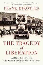 THE TRAGEDY OF LIBERATION by Frank Dikötter
