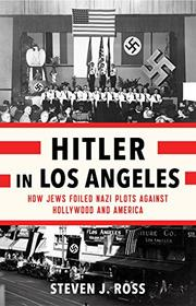 HITLER IN LOS ANGELES by Steven J. Ross