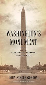 WASHINGTON'S MONUMENT by John Steele Gordon