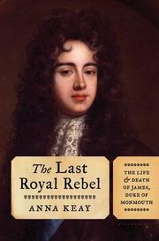 THE LAST ROYAL REBEL by Anna Keay