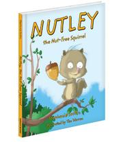 NUTLEY, THE NUT-FREE SQUIRREL by Stephanie Sorkin