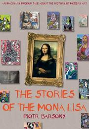 THE STORIES OF THE MONA LISA by Pietr Barsony
