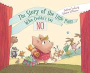 THE STORY OF THE LITTLE PIGGY WHO COULDN'T SAY NO by Sabine Ludwig