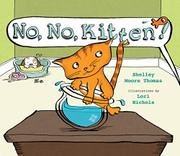 NO, NO, KITTEN! by Shelley Moore Thomas