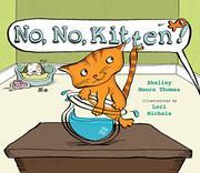 NO, NO, KITTEN! by Shelley Moore Thomas