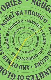 MINUTES OF GLORY by Ngugi wa Thiong'o