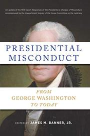 PRESIDENTIAL MISCONDUCT by James M. Banner Jr.