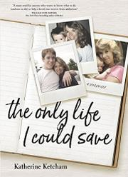 THE ONLY LIFE I COULD SAVE by Katherine Ketcham