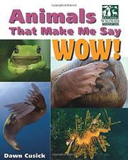 ANIMALS THAT MAKE ME SAY WOW! by Dawn Cusick