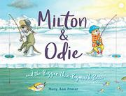 MILTON & ODIE AND THE BIGGER-THAN-BIGMOUTH BASS by Mary Ann Fraser