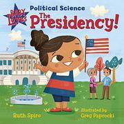 THE PRESIDENCY! by Ruth Spiro