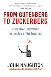 FROM GUTENBERG TO ZUCKERBERG by John Naughton