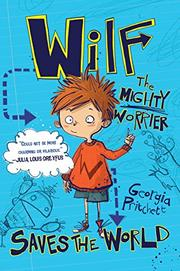 WILF THE MIGHTY WORRIER SAVES THE WORLD by Georgia Pritchett
