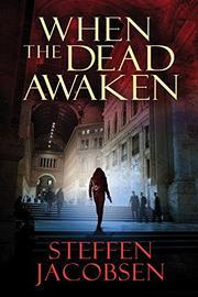 WHEN THE DEAD AWAKEN by Steffen Jacobsen