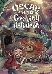 OSCAR AND THE AMAZING GRAVITY REPELLENT by Tina L.  Peterson