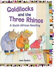 GOLDILOCKS AND THE THREE RHINOS by Joan Rankin