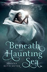 BENEATH THE HAUNTING SEA by Joanna Meyer