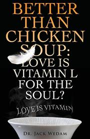 Better Than Chicken Soup: Love Is Vitamin L For The Soul by Jack Wedam