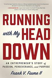 RUNNING WITH MY HEAD DOWN by Frank V. Fiume II