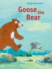 GOOSE THE BEAR by Katja Gehrmann