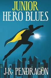 JUNIOR HERO BLUES by J.K. Pendragon