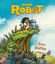 LITTLE ROBOT by Ben Hatke