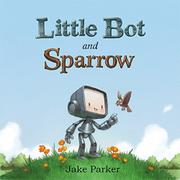 LITTLE BOT AND SPARROW by Jake Parker