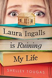 LAURA INGALLS IS RUINING MY LIFE by Shelley Tougas