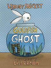 GOLDFISH GHOST by Lemony Snicket