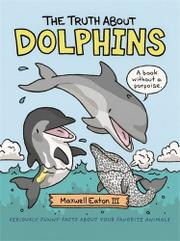 THE TRUTH ABOUT DOLPHINS by Maxwell Eaton III