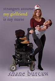 STRANGERS ASSUME MY GIRLFRIEND IS MY NURSE by Shane Burcaw