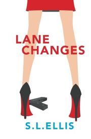 Lane Changes by S.L. Ellis