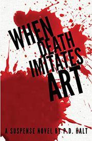 WHEN DEATH IMITATES ART by P.D. Halt
