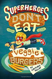 SUPERHEROES DON'T EAT VEGGIE BURGERS by Gretchen Kelley
