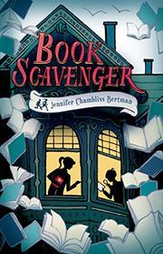 BOOK SCAVENGER by Jennifer Chambliss Bertman