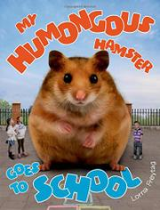 MY HUMONGOUS HAMSTER GOES TO SCHOOL by Lorna Freytag