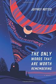 THE ONLY WORDS THAT ARE WORTH REMEMBERING by Jeffrey Rotter