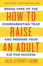 HOW TO RAISE AN ADULT by Julie Lythcott-Haims