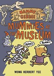 MUMMIES AT THE MUSEUM by Wong Herbert Yee
