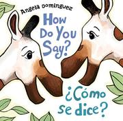 HOW DO YOU SAY? / ¿CÓMO SE DICE?  by Angela Dominguez