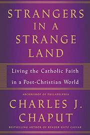 STRANGERS IN A STRANGE LAND by Charles J. Chaput