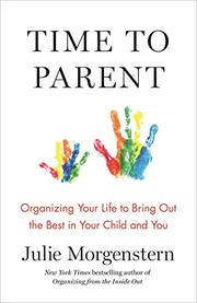 TIME TO PARENT by Julie Morgenstern