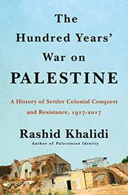 THE HUNDRED YEARS' WAR ON PALESTINE by Rashid Khalidi