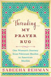 Threading My Prayer Rug By Sabeeha Rehman Kirkus Reviews
