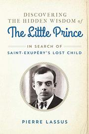 DISCOVERING THE HIDDEN WISDOM OF <i>THE LITTLE PRINCE</i> by Pierre  Lassus