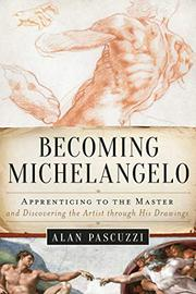 BECOMING MICHELANGELO by Alan Pascuzzi