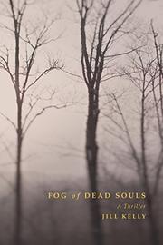 FOG OF DEAD SOULS by Jill Kelly