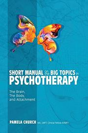 A SHORT MANUAL ON THE BIG TOPICS IN PSYCHOTHERAPY by Pamela  Church