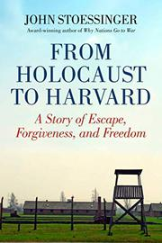 FROM HOLOCAUST TO HARVARD by John G. Stoessinger